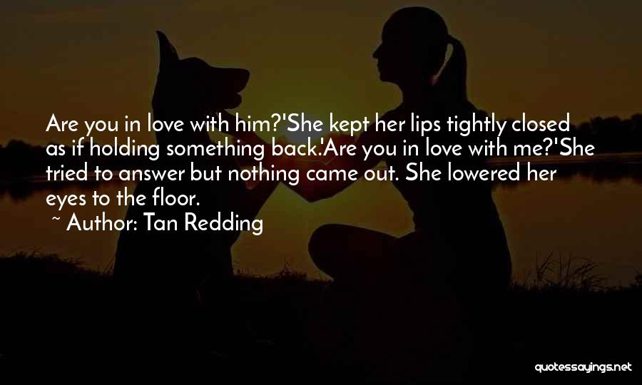 Holding Too Tightly Quotes By Tan Redding