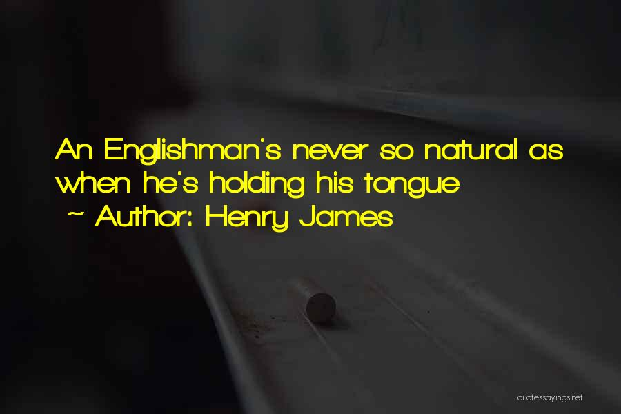 Holding Your Tongue Quotes By Henry James