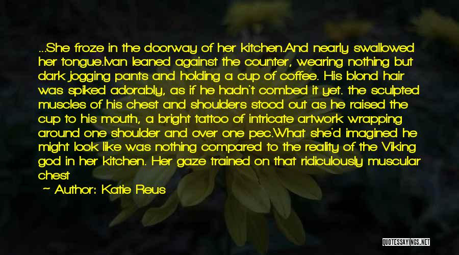 Holding Your Tongue Quotes By Katie Reus