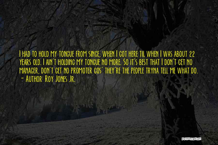 Holding Your Tongue Quotes By Roy Jones Jr.
