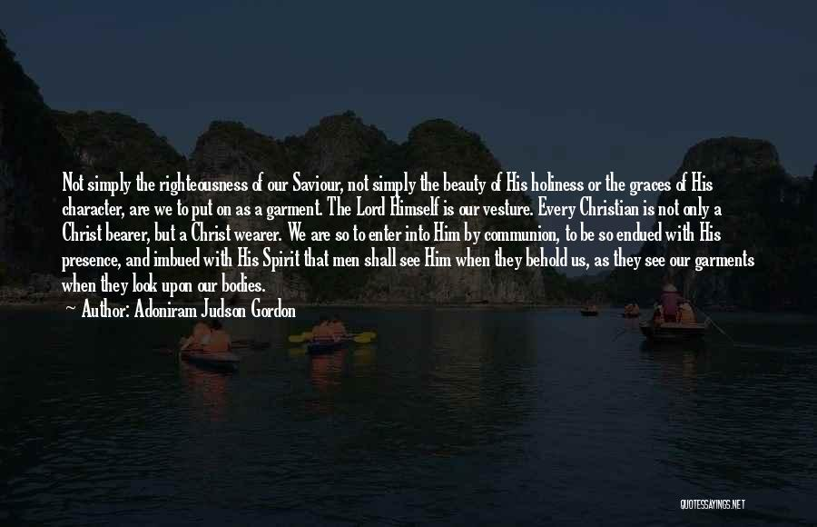 Holiness And Righteousness Quotes By Adoniram Judson Gordon