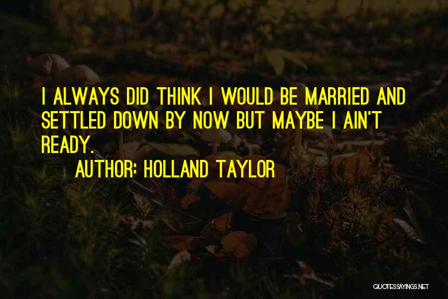 Holland Taylor Quotes 719663