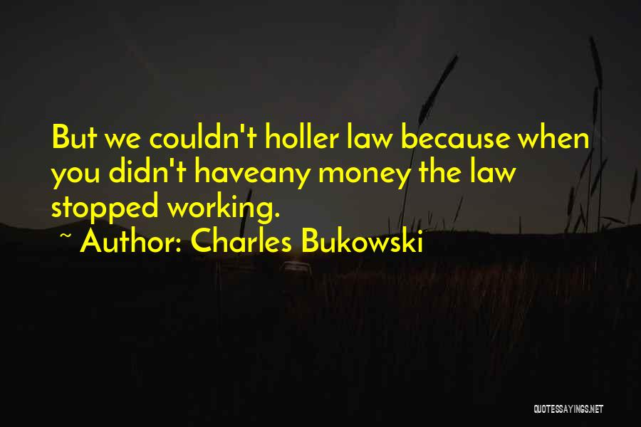Holler Quotes By Charles Bukowski