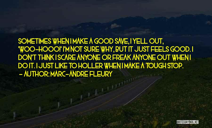 Holler Quotes By Marc-Andre Fleury