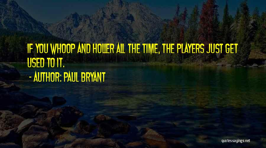 Holler Quotes By Paul Bryant
