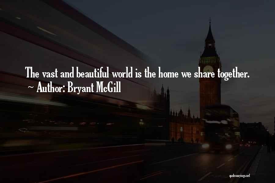 Home Is Beautiful Quotes By Bryant McGill
