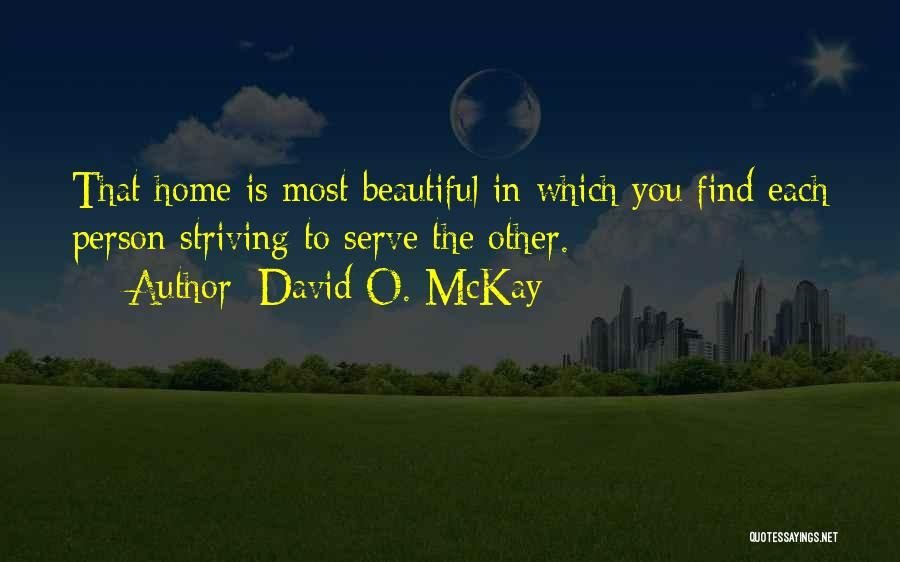 Home Is Beautiful Quotes By David O. McKay