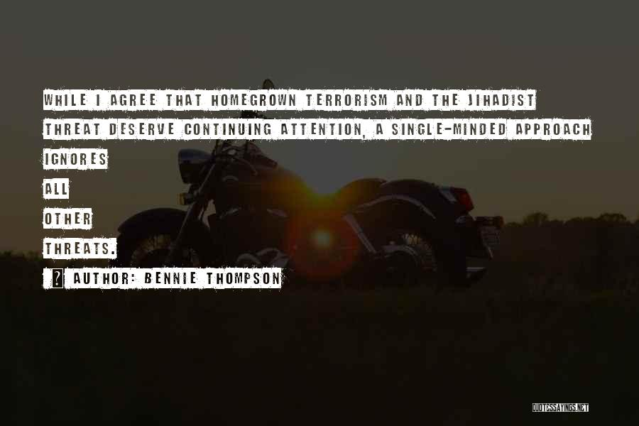 Homegrown Terrorism Quotes By Bennie Thompson
