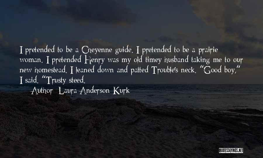 Homestead Quotes By Laura Anderson Kurk
