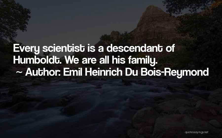 Honor Your Family Quotes By Emil Heinrich Du Bois-Reymond