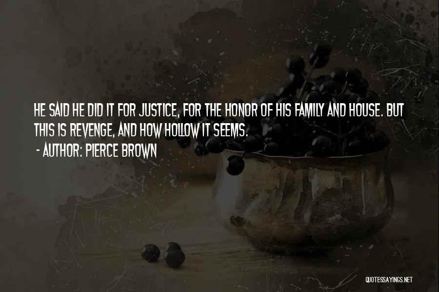 Honor Your Family Quotes By Pierce Brown