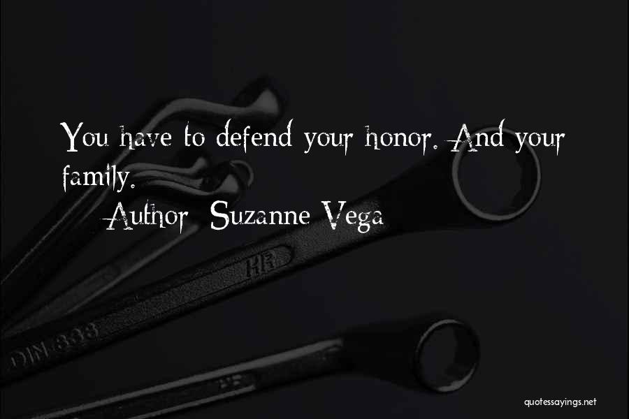 Honor Your Family Quotes By Suzanne Vega