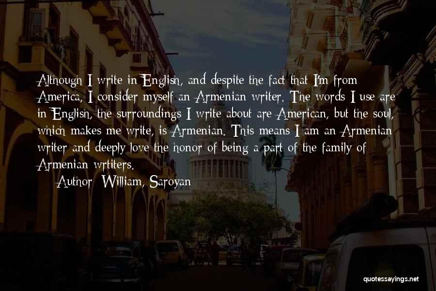 Honor Your Family Quotes By William, Saroyan