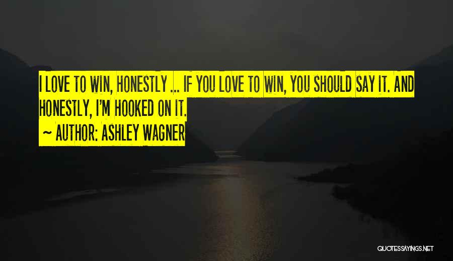 Hooked On You Love Quotes By Ashley Wagner