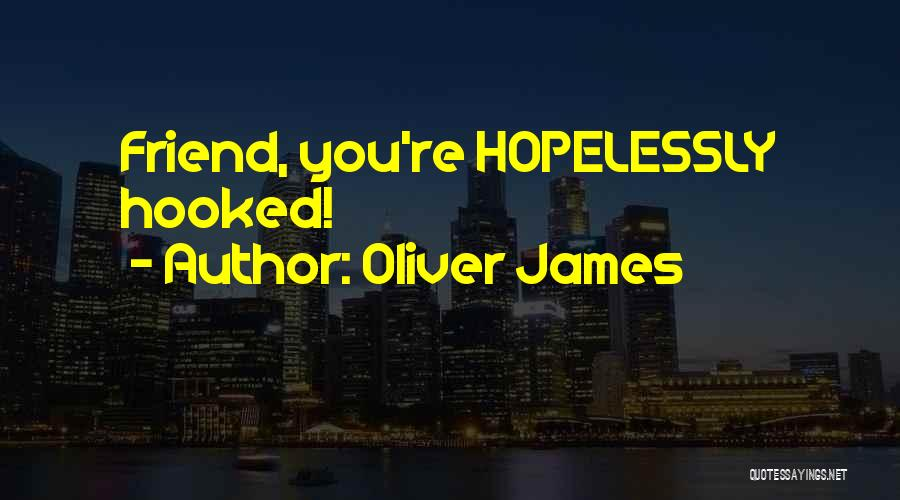Hooked On You Love Quotes By Oliver James