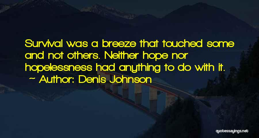 Hope And Survival Quotes By Denis Johnson