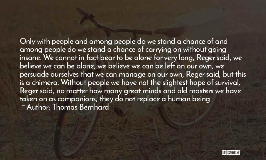 Hope And Survival Quotes By Thomas Bernhard