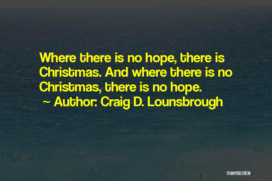 Hope Christmas Quotes By Craig D. Lounsbrough