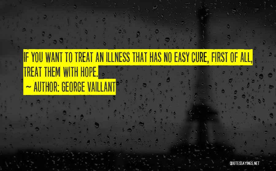 Hope For Illness Quotes By George Vaillant
