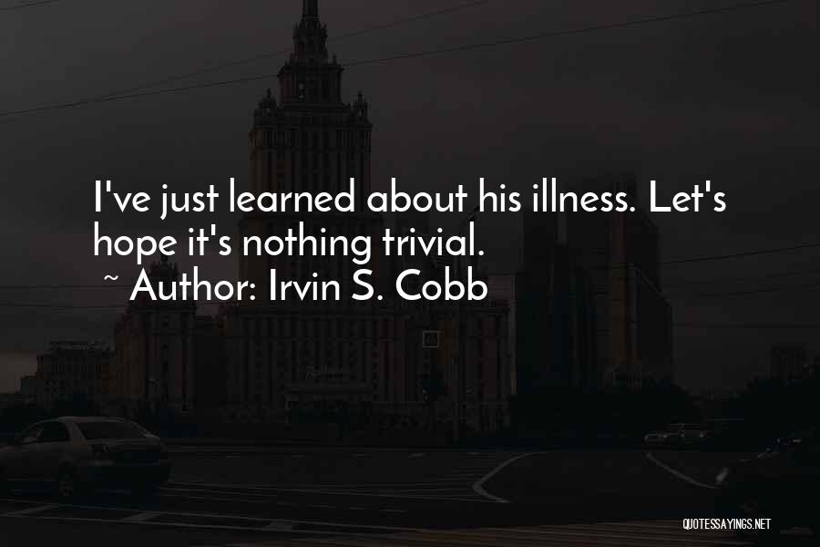 Hope For Illness Quotes By Irvin S. Cobb