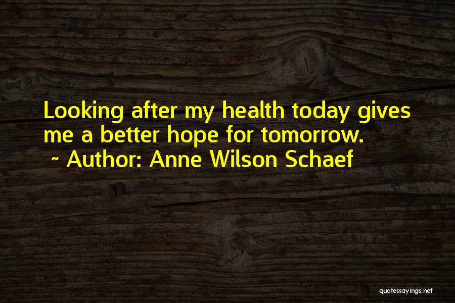 Hope For Tomorrow Quotes By Anne Wilson Schaef