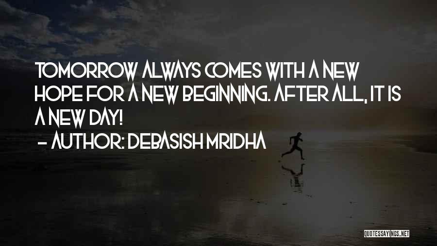 Hope For Tomorrow Quotes By Debasish Mridha