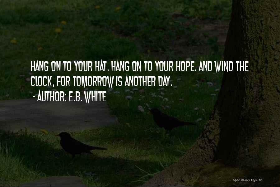 Hope For Tomorrow Quotes By E.B. White