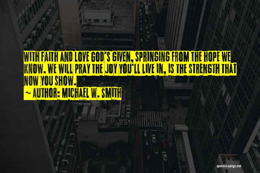 Hope Love And Faith Quotes By Michael W. Smith