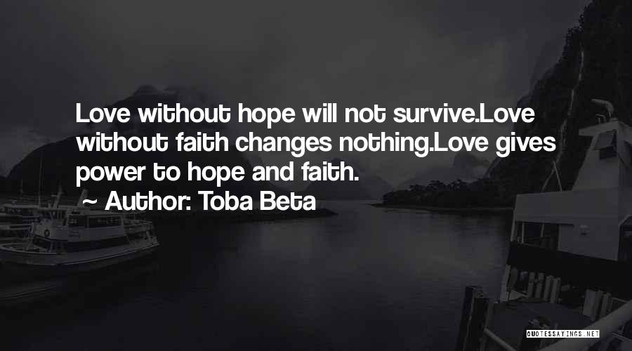 Hope Love And Faith Quotes By Toba Beta