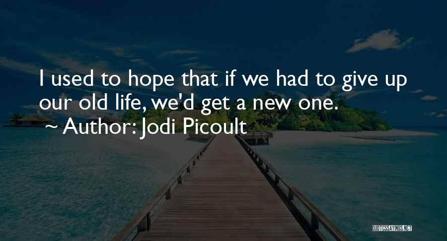 Hope New Life Quotes By Jodi Picoult