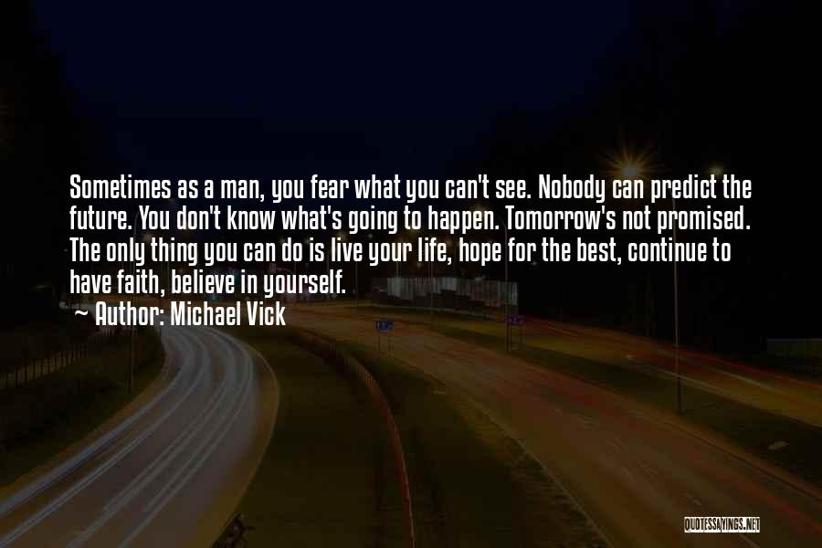 Hope To See You Tomorrow Quotes By Michael Vick