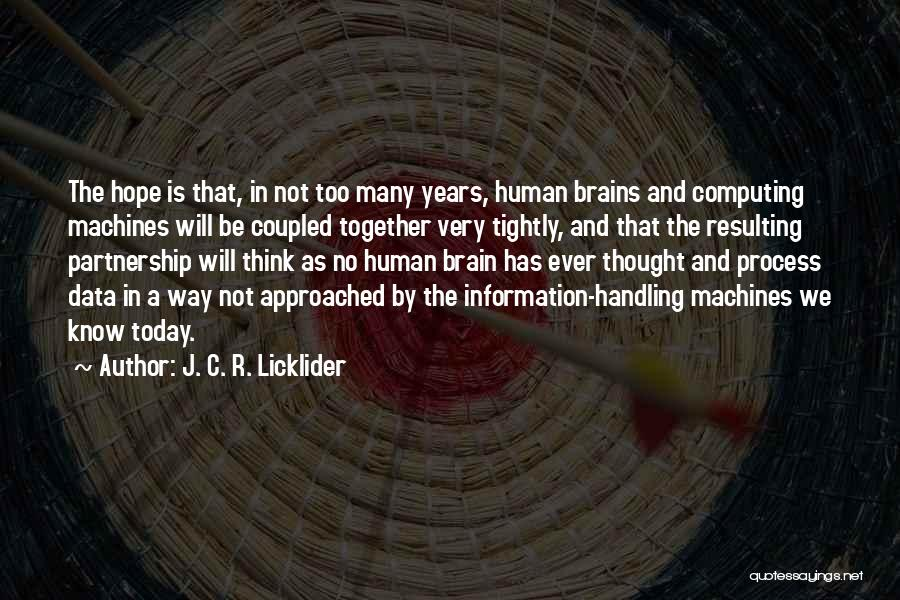 Hope We Will Be Together Quotes By J. C. R. Licklider