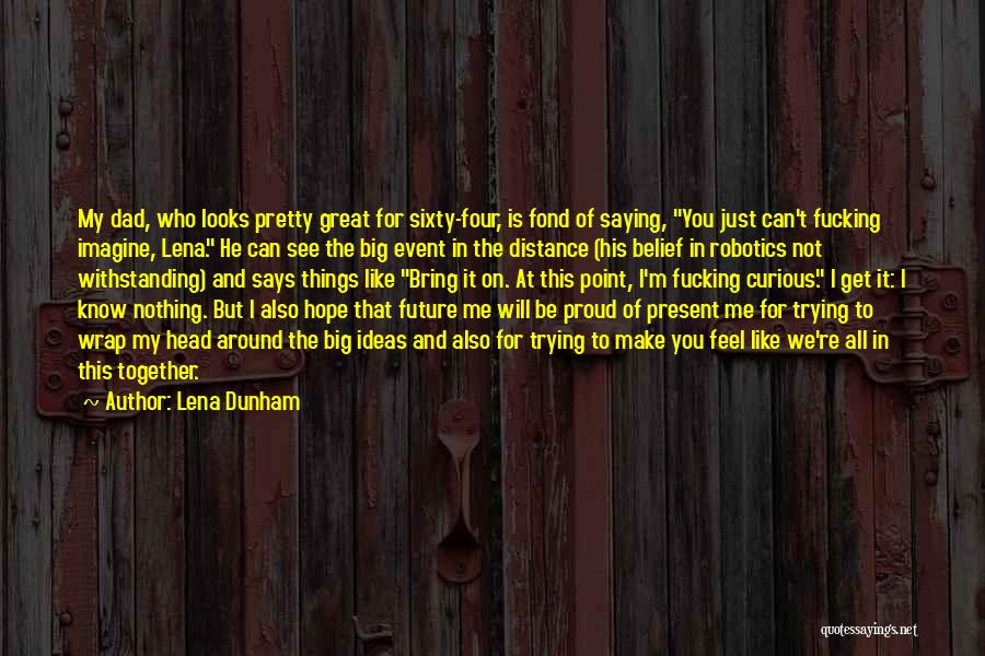 Hope We Will Be Together Quotes By Lena Dunham