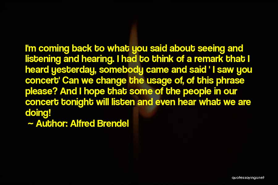 Hope You Change Quotes By Alfred Brendel
