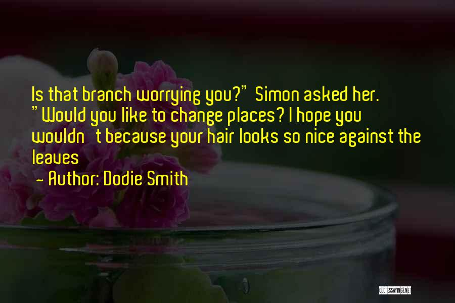 Hope You Change Quotes By Dodie Smith