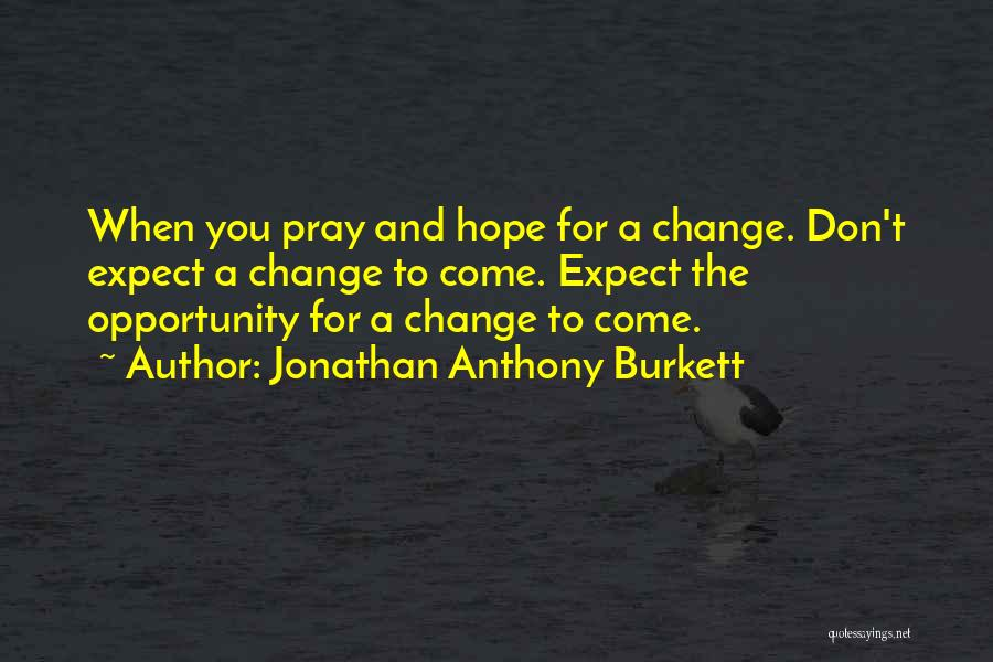 Hope You Change Quotes By Jonathan Anthony Burkett
