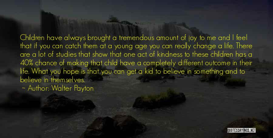 Hope You Change Quotes By Walter Payton