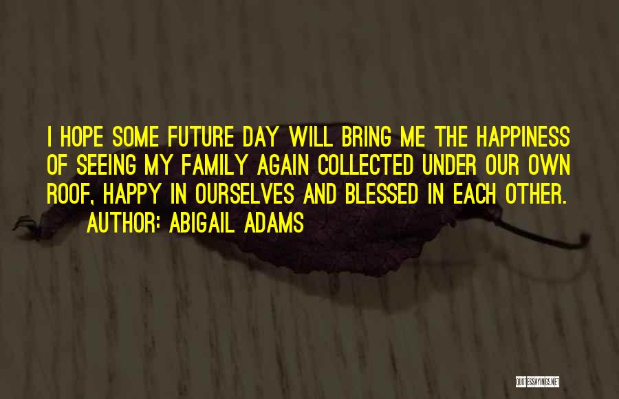 Hope You Have Blessed Day Quotes By Abigail Adams