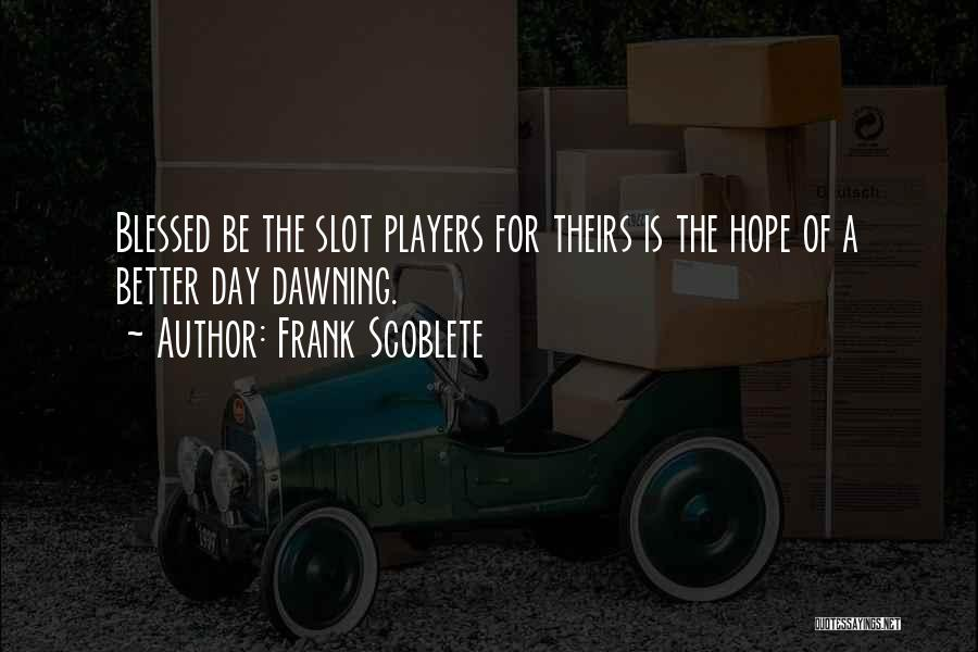 Hope You Have Blessed Day Quotes By Frank Scoblete