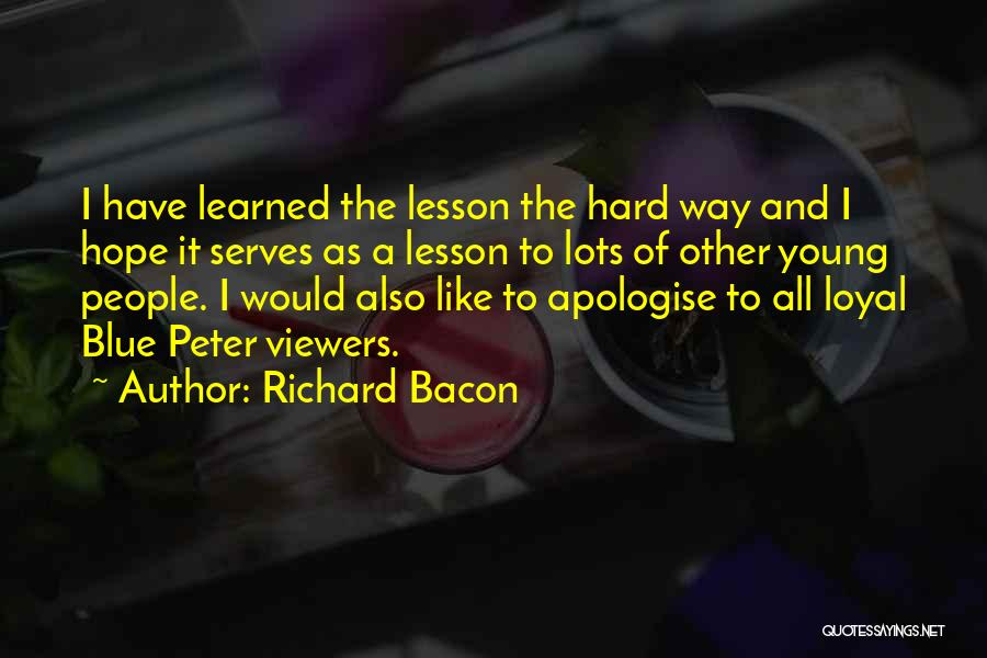 Hope You Learned Your Lesson Quotes By Richard Bacon