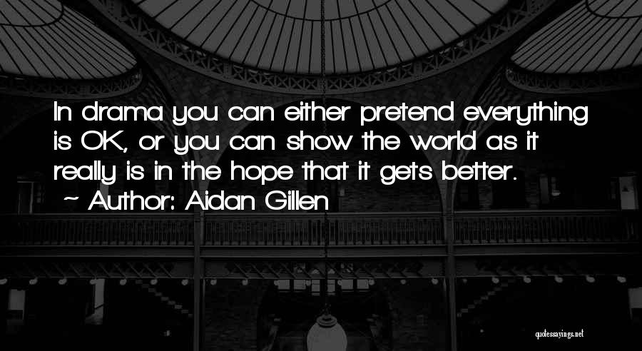 Hope You're Ok Quotes By Aidan Gillen