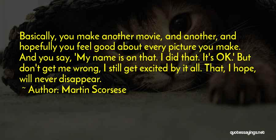 Hope You're Ok Quotes By Martin Scorsese