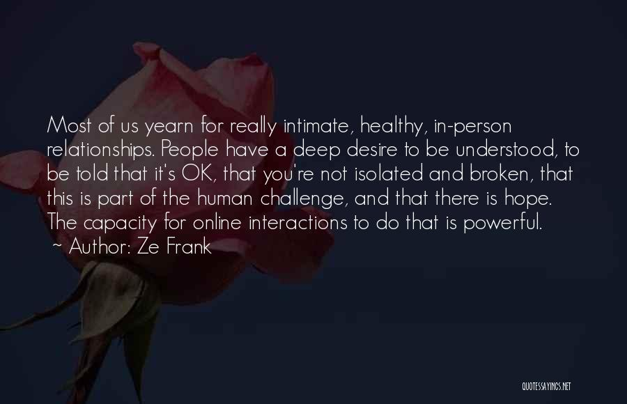 Hope You're Ok Quotes By Ze Frank