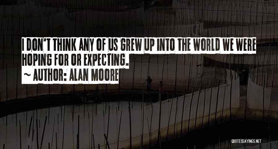 Hoping For The Best For Someone Quotes By Alan Moore