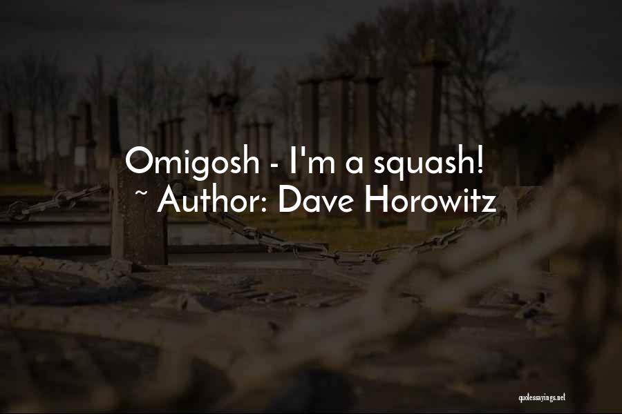 Horowitz Quotes By Dave Horowitz