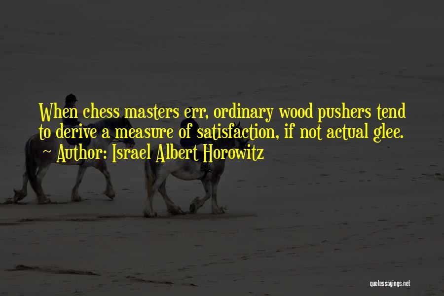Horowitz Quotes By Israel Albert Horowitz