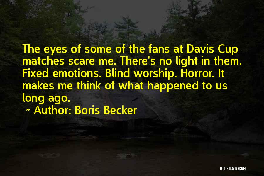 Horror Fans Quotes By Boris Becker