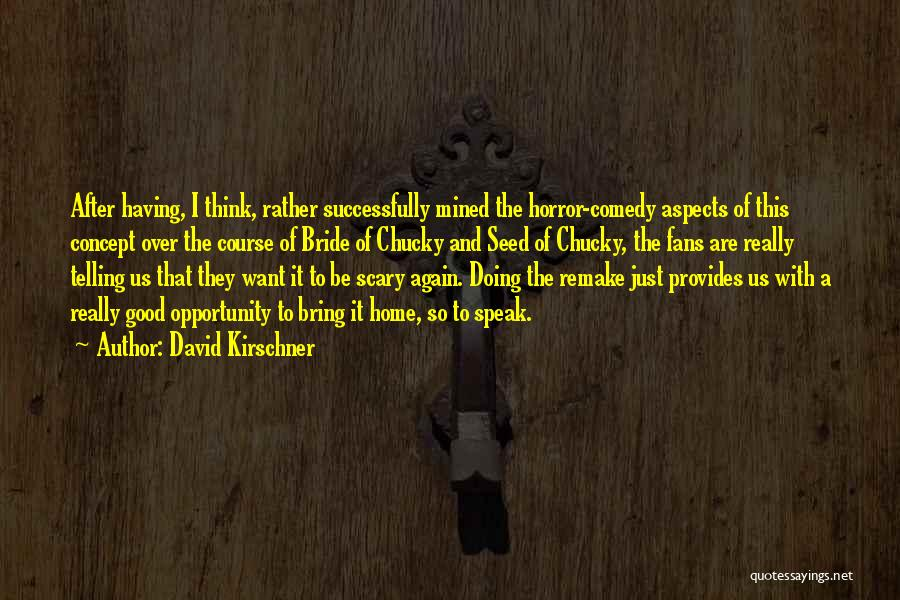 Horror Fans Quotes By David Kirschner
