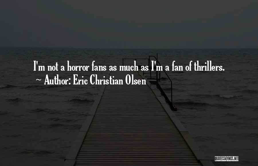 Horror Fans Quotes By Eric Christian Olsen