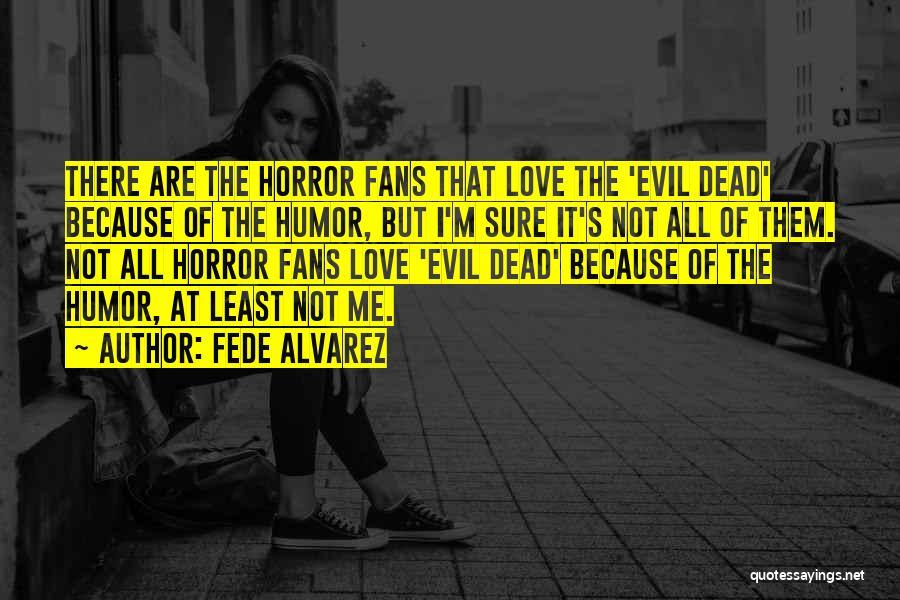 Horror Fans Quotes By Fede Alvarez